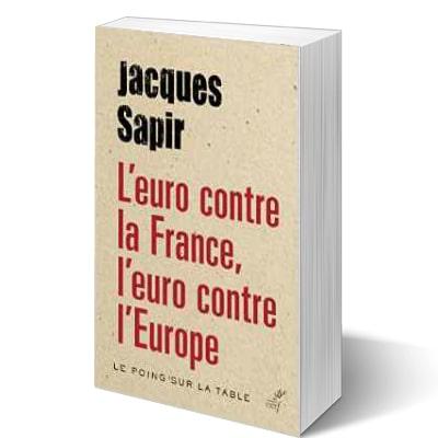 jacques-sapir-l-euro-contre-la-france-l-euro-contre-l-europe