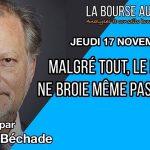 """Philippe Béchade: Séance du Jeudi 17 Novembre 2016: """"Le pétrole ne broie pas du noir"""""""