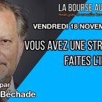 """Philippe Béchade: Séance du Vendredi 18 Novembre 2016: """"Vous avez une stratégie ? Faites l'inverse !"""""""