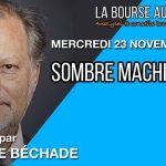 Philippe Béchade: Séance du Mercredi 23 Novembre 2016: «Sombre machination»