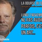 """Philippe Béchade: Séance du Lundi 07 Novembre 2016: """"Ne pas avoir peur, parfois, c'est tout un art !"""""""