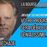 """Philippe Béchade: Séance du Jeudi 10 Novembre 2016: """"Votre programme est débile ou génialissime"""""""