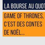 Philippe Béchade: Séance du Mercredi 11 Janvier 2017:   « Game of Thrones, c'est le conte de Noël »