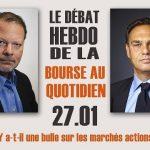 Débat hebdo entre Philippe Béchade et Eric Lewin: Y a-t-il une bulle sur les marchés actions ?