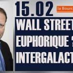 Philippe Béchade: Séance du Mercredi 15 Février 2017: «Wall Street euphorique ? Non, intergalactique.»