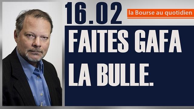 "Philippe Béchade: Séance du Jeudi 16 Février 2017: ""Faites GAFA la bulle !"""