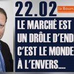 Philippe Béchade: Séance du 22/02/17: «Le marché est un drôle d'endroit. C'est le monde à l'envers….»