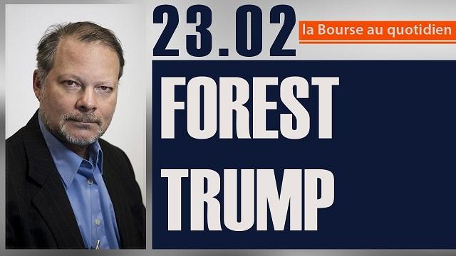 """Philippe Béchade: Séance du Jeudi 23 Février: """"FOREST TRUMP"""""""