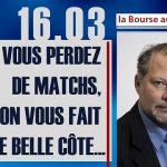 Philippe Béchade: Séance du Jeudi 16 Mars 2017: «Plus vous perdez de matchs, plus on vous fait une belle côte…»