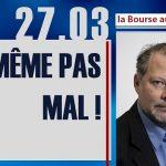 """Philippe Béchade: Séance du Lundi 27 Mars 2017: """"Même pas mal !"""""""