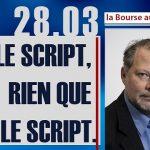 Philippe Béchade: Séance du Mardi 28 Mars 2017: «Le script, rien que le script.»