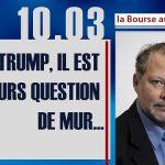"""Philippe Béchade: Séance du Vendredi 10 Mars 2017: """"Avec TRUMP, il est toujours question de mur…"""""""