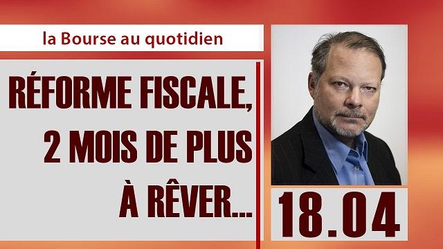 """Philippe Béchade: Séance du Mardi 18 Avril 2017: """"Réforme fiscale, 2 mois de plus à rêver..."""""""