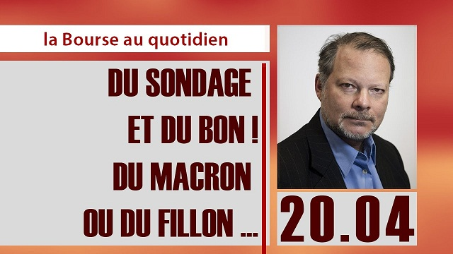 """Philippe Béchade: Séance du Jeudi 20 Avril 2017: """"Du sondage et du bon ! du Macron ou du Fillon ..."""""""