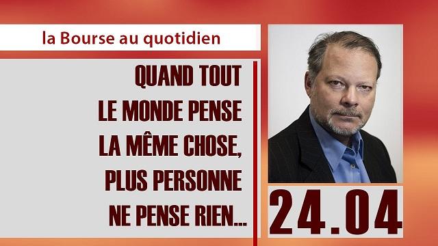 """Philippe Béchade: Séance du 24/04/17: """"Quand tout le monde pense la même chose, plus personne ne pense rien..."""""""