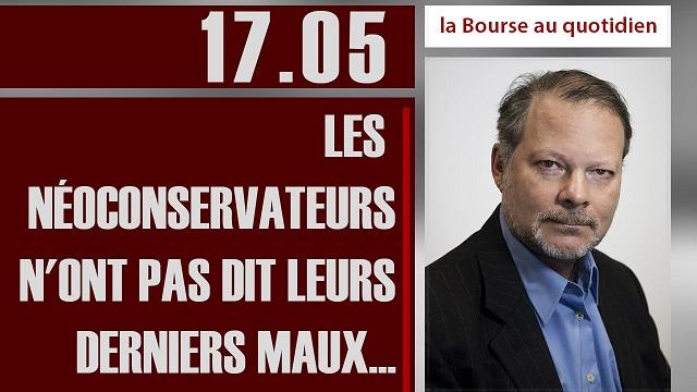 """Philippe Béchade: Séance du Mercredi 17 Mai 2017: """"Les néoconservateurs n"""