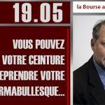 """Philippe Béchade: Séance du Vendredi 19 Mai 2017: """"Vous pouvez détacher votre ceinture …"""""""