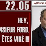 Philippe Béchade: Séance du Lundi 22 Mai 2017: «Hey, Monsieur Ford, Vous êtes viré !!!»