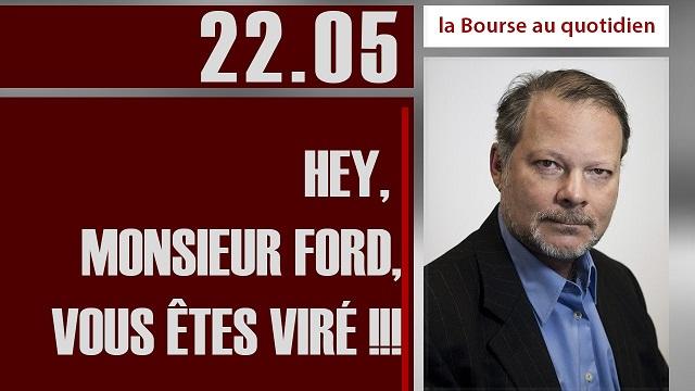 """Philippe Béchade: Séance du Lundi 22 Mai 2017: """"Hey, Monsieur Ford, Vous êtes viré !!!"""""""