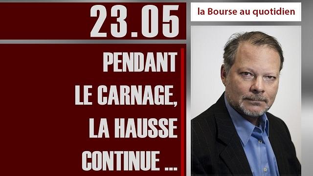 "Philippe Béchade: Séance du Mardi 23 Mai 2017: ""Pendant le carnage, la hausse continue …"""