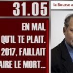 """Philippe Béchade: Séance du 31/05/17: """"En mai, fais ce qu'il te plait. En mai 2017, faillait juste faire le mort…"""""""