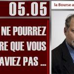Philippe Béchade: Séance du 05/05/17: «Vous ne pourrez pas dire que vous ne saviez pas …»
