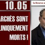"""Philippe Béchade: Séance du Mercredi 10 Mai 2017: """"Les marchés sont cliniquement morts !"""""""