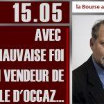 """Philippe Béchade: Séance du Lundi 15 Mai 2017: """"Avec la mauvaise foi d'un vendeur de bagnole d'occaz …"""""""