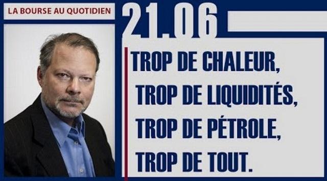 """Philippe Béchade: Séance du 21/06/17: """"Trop de chaleur, trop de liquidités, trop de pétrole, trop de tout."""""""