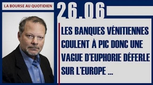 """Philippe Béchade: Séance du Lundi 26 Juin 2017: """"Les banques vénitiennes coulent à pic..."""""""
