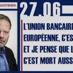"""Philippe Béchade: Séance du Mardi 27 Juin 2017: """"L'union bancaire européenne, c'est mort…"""""""