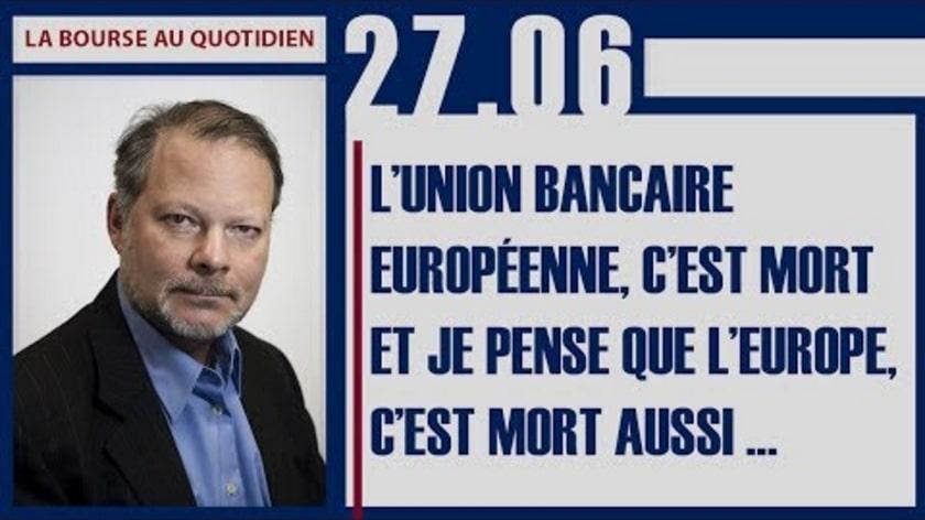 """Philippe Béchade: Séance du Mardi 27 Juin 2017: """"L'union bancaire européenne, c'est mort..."""""""