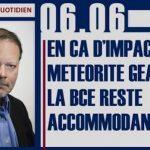 """Philippe Béchade: Séance du Mardi 06 Juin 2017: """"En cas d'impact de météorite géante, la BCE reste accommodante"""""""