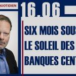 Philippe Béchade: Séance du Vendredi 16 Juin 2017: «Six mois sous le soleil des banques centrales»