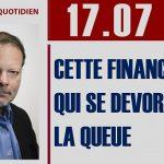 Philippe Béchade: Séance du lundi 17 Juillet 2017: «Cette finance qui se dévore la queue»