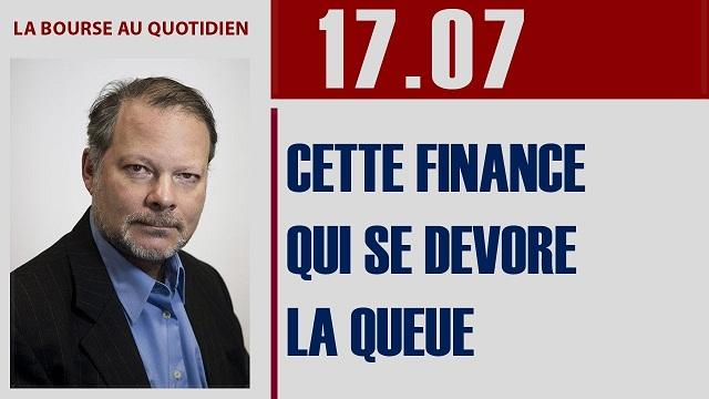 """Philippe Béchade: Séance du lundi 17 Juillet 2017: """"Cette finance qui se dévore la queue"""""""