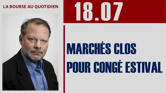 """Philippe Béchade: Séance du Mardi 18 Juillet 2017: """"Marchés clos pour congé estival"""""""