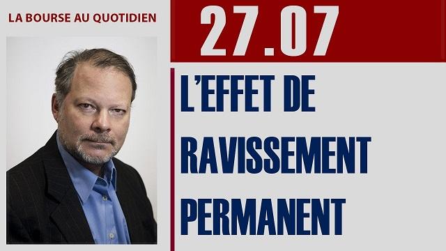 """Philippe Béchade: Séance du Jeudi 27 Juillet 2017: """"L'effet de ravissement permanent"""""""