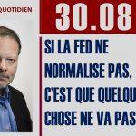 Philippe Béchade: Séance du 30/08/17: Si la FED ne normalise pas, c'est que quelque chose ne va pas.