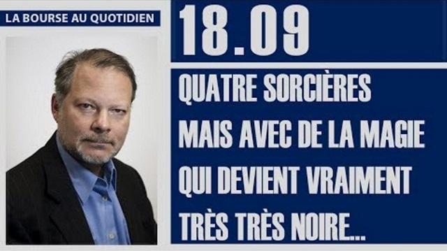 """Philippe Béchade: Séance du Lundi 18 Septembre 2017: """"Quatre sorcières mais avec de la magie ..."""""""