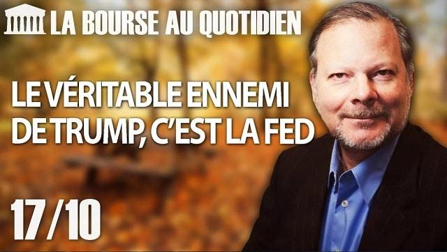 """Philippe Béchade – Séance du Mercredi 17 octobre 2018: """"Le véritable ennemi de TRUMP, c'est la FED"""""""