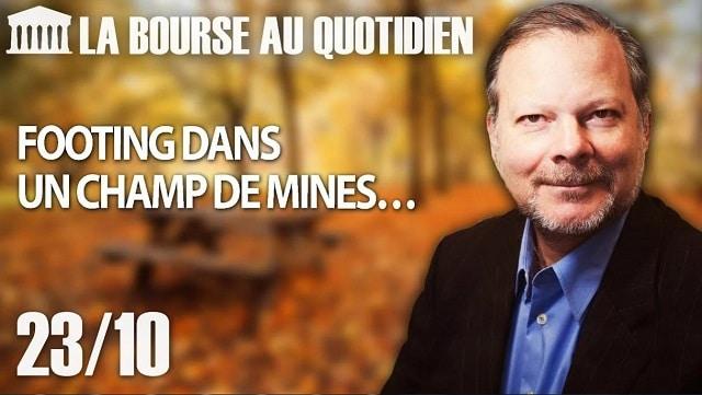 """Philippe Béchade – Séance du Mardi 23 octobre 2018: """"Footing dans un champ de mines…"""""""