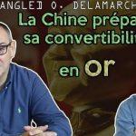 """Olivier Delamarche: """"La Chine prépare sa convertibilité en or ! """""""