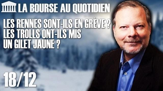 """Philippe Béchade – Séance du Mardi 18 Décembre 2018: """"Les rennes sont-ils en grève ? les trolls ont-ils mis un gilet jaune ?"""""""