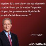 """Peter Schiff: """"Imprimer de la monnaie est une autre forme de taxation. Plutôt que de prendre l'argent des citoyens, les gouvernements déprécient le pouvoir d'achat des monnaies."""""""
