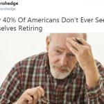 Près de 40% d'américains pensent qu'ils ne verront jamais la retraite !!