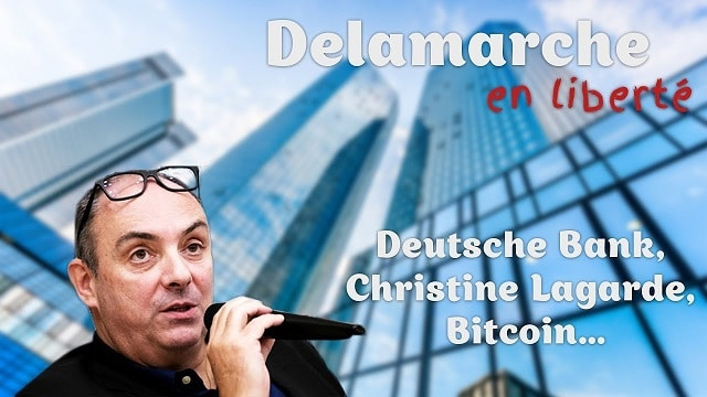 Deutsche Bank, Christine Lagarde, Bitcoin… - Delamarche en liberté