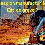 Récession manufacturière: est-ce grave ?