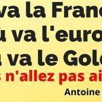 Où va la France ? Crise à venir: comment se protéger ? Le Gold ? l'Euro ?… Croyez moi, vous n'allez pas aimer !!