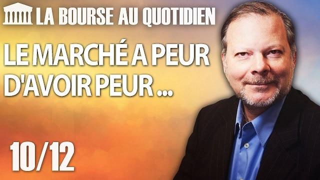 """Philippe Béchade – Séance du Mardi 10 Décembre 2019: """"Le Marché a peur d"""